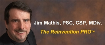 Jim Mathis, PCS, CSP, MDiv. - The Reinvention PRO